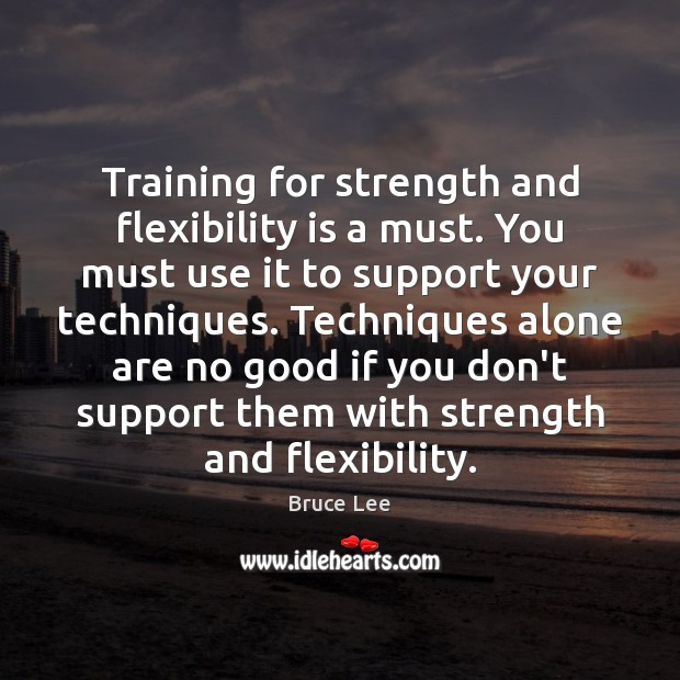 Image, Training for strength and flexibility is a must. You must use it