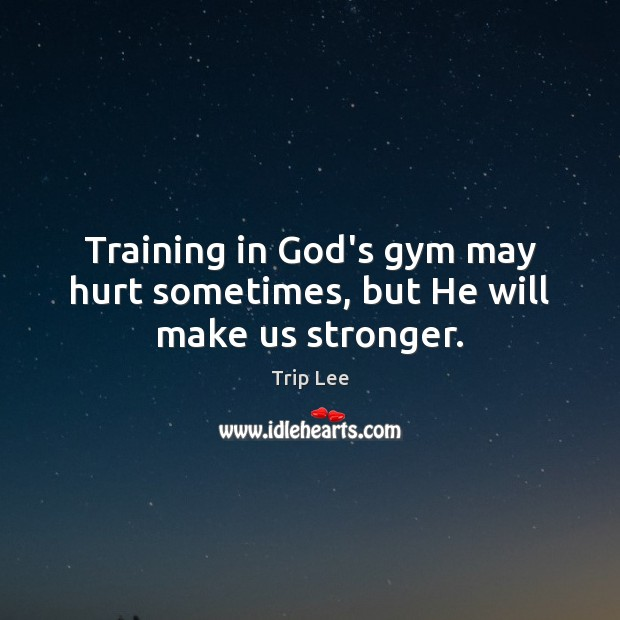 Training in God's gym may hurt sometimes, but He will make us stronger. Image