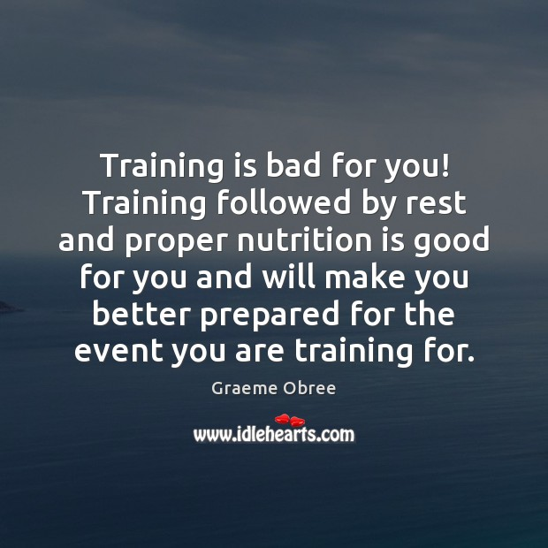 Training is bad for you! Training followed by rest and proper nutrition Image