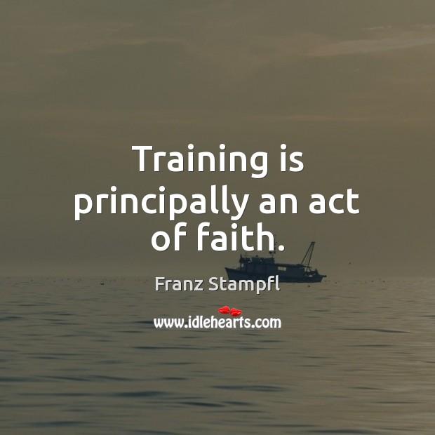 Training is principally an act of faith. Image