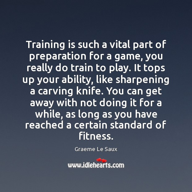 Training is such a vital part of preparation for a game, you Fitness Quotes Image