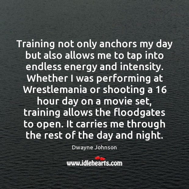 Training not only anchors my day but also allows me to tap Dwayne Johnson Picture Quote