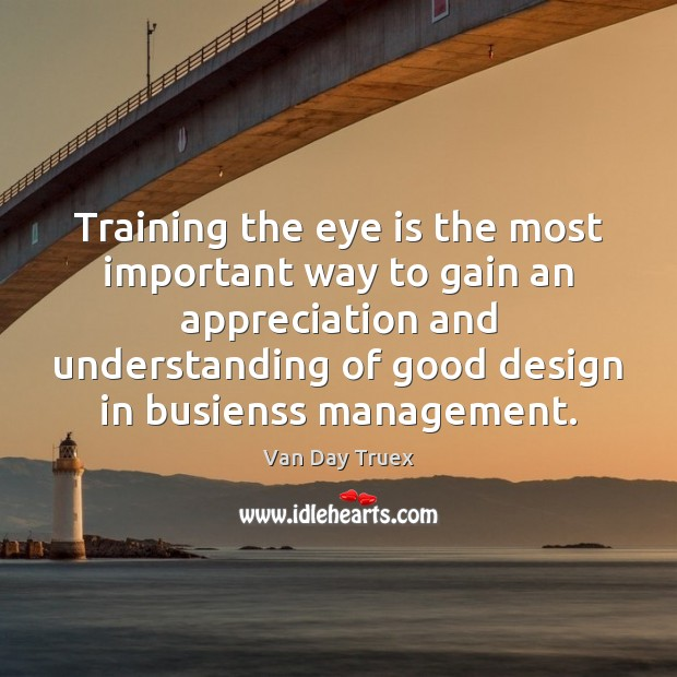 Training the eye is the most important way to gain an appreciation Image