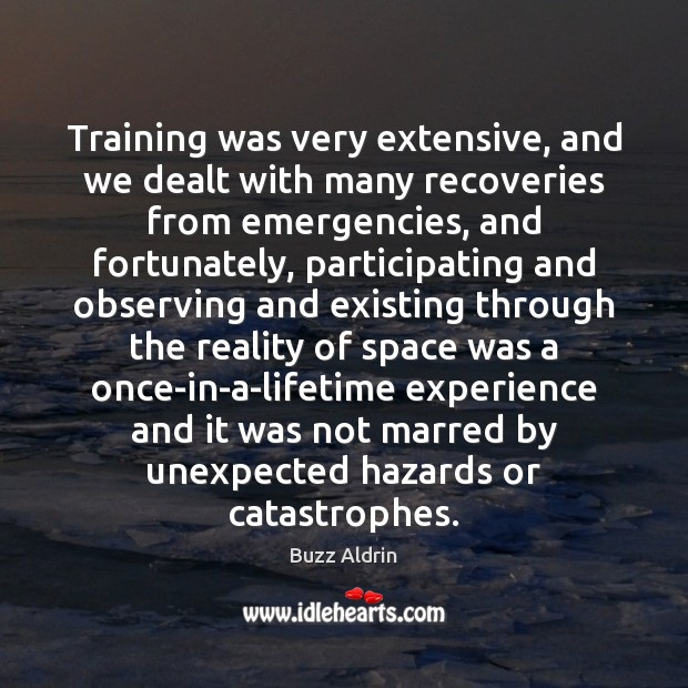 Training was very extensive, and we dealt with many recoveries from emergencies, Buzz Aldrin Picture Quote