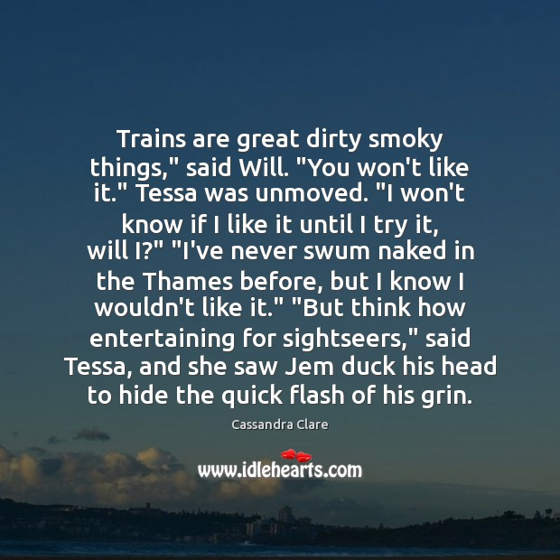 """Trains are great dirty smoky things,"""" said Will. """"You won't like it."""" Image"""
