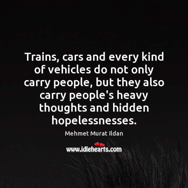Image, Trains, cars and every kind of vehicles do not only carry people,