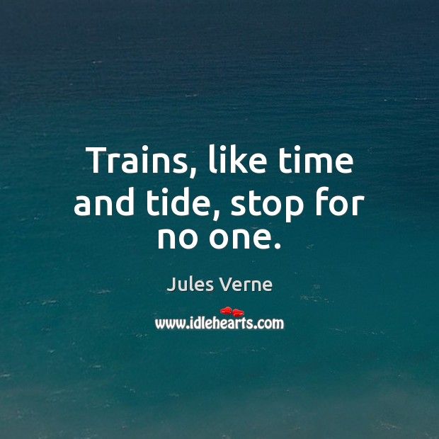 Trains, like time and tide, stop for no one. Image