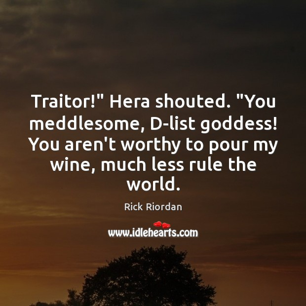 """Traitor!"""" Hera shouted. """"You meddlesome, D-list Goddess! You aren't worthy to pour Image"""