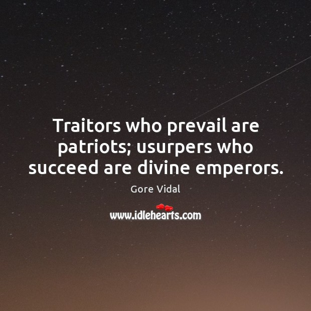 Image, Traitors who prevail are patriots; usurpers who succeed are divine emperors.