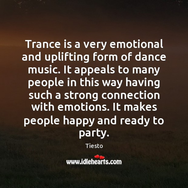 Trance is a very emotional and uplifting form of dance music. It Tiesto Picture Quote