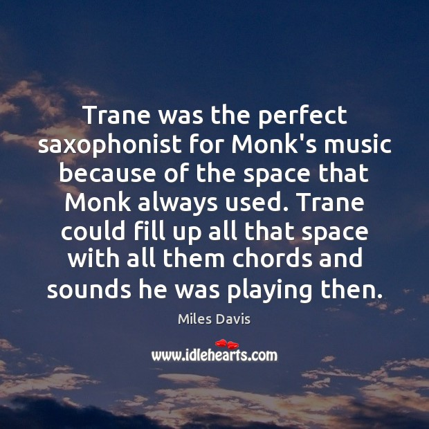 Trane was the perfect saxophonist for Monk's music because of the space Image