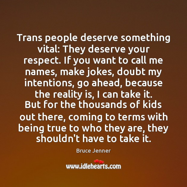 Trans people deserve something vital: They deserve your respect. If you want Image