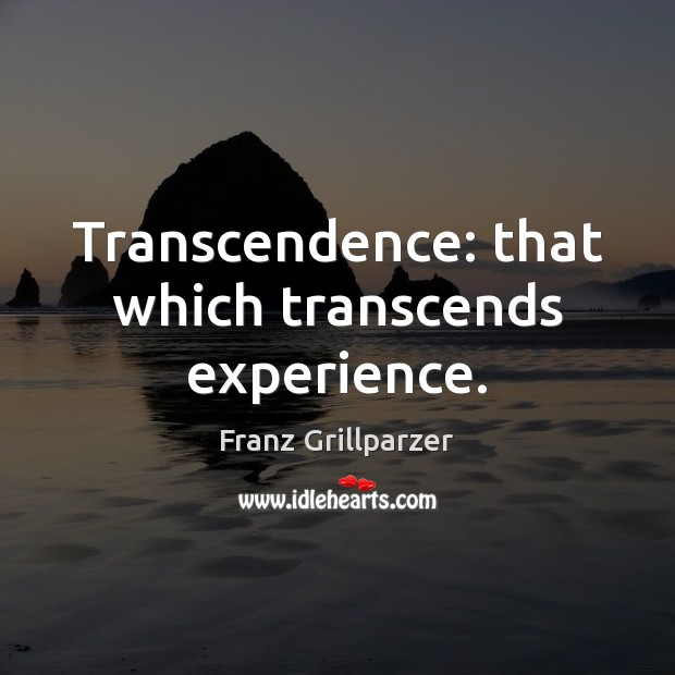 Transcendence: that which transcends experience. Image