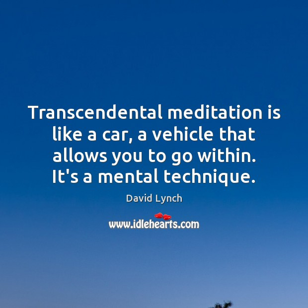 Image, Transcendental meditation is like a car, a vehicle that allows you to