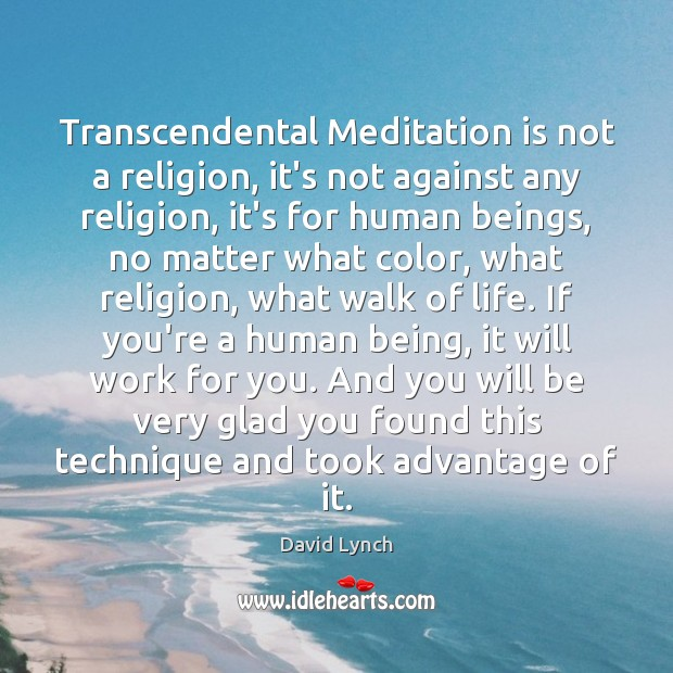 Transcendental Meditation is not a religion, it's not against any religion, it's David Lynch Picture Quote