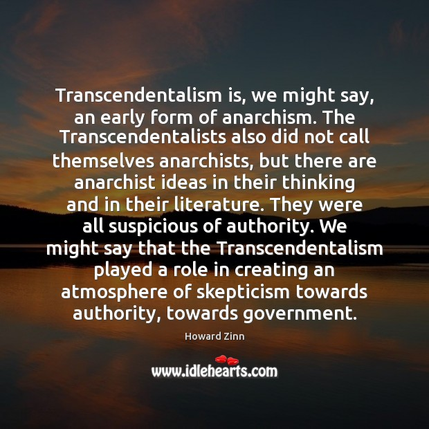 Transcendentalism is, we might say, an early form of anarchism. The Transcendentalists Howard Zinn Picture Quote