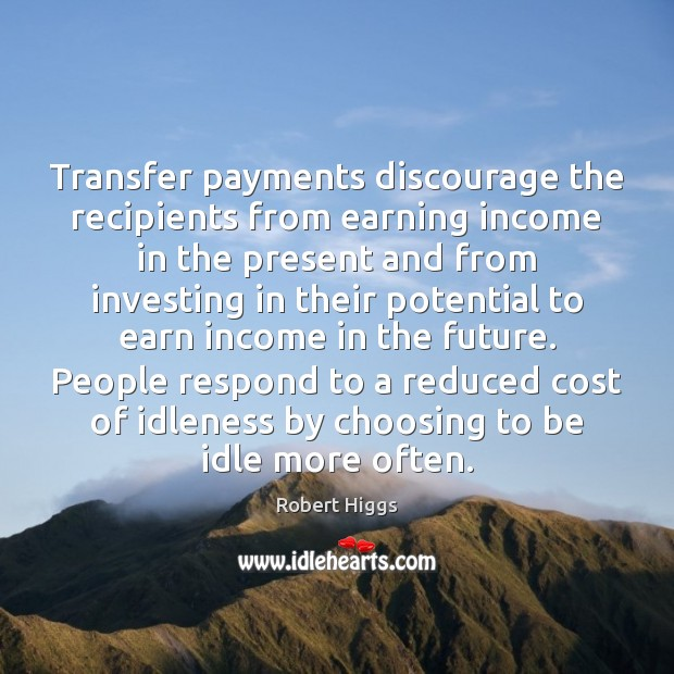 Transfer payments discourage the recipients from earning income in the present and Image