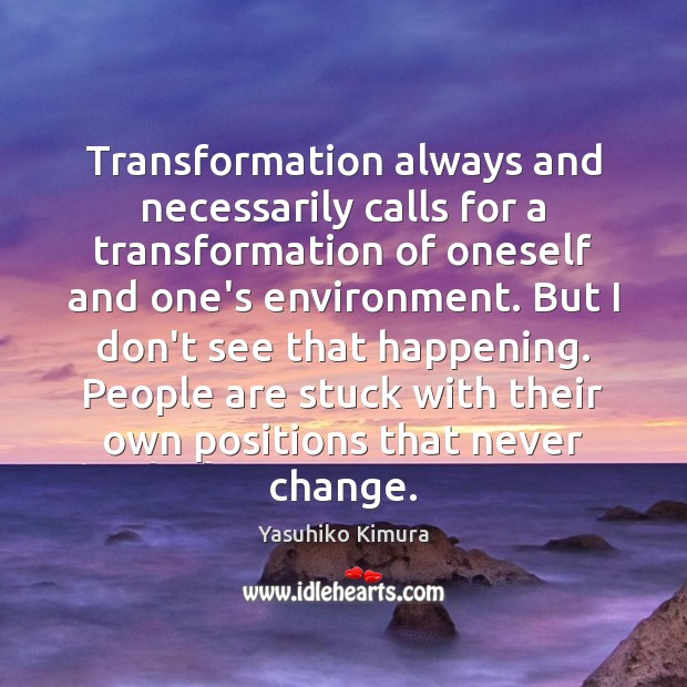 Transformation always and necessarily calls for a transformation of oneself and one's Image