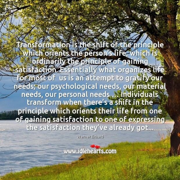 Transformation is the shift of the principle which orients the person's Werner Erhard Picture Quote