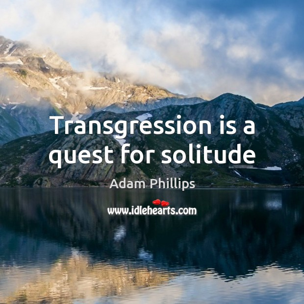 Image, Transgression is a quest for solitude