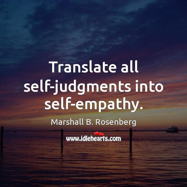 Translate all self-judgments into self-empathy. Image