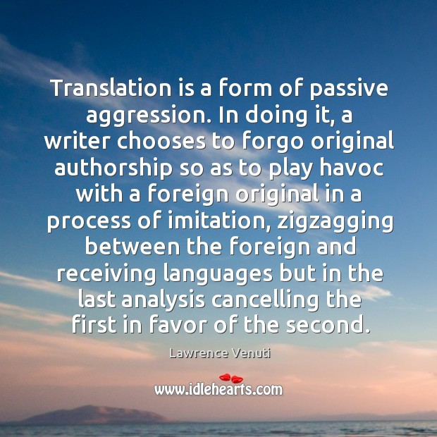 Translation is a form of passive aggression. In doing it, a writer Image