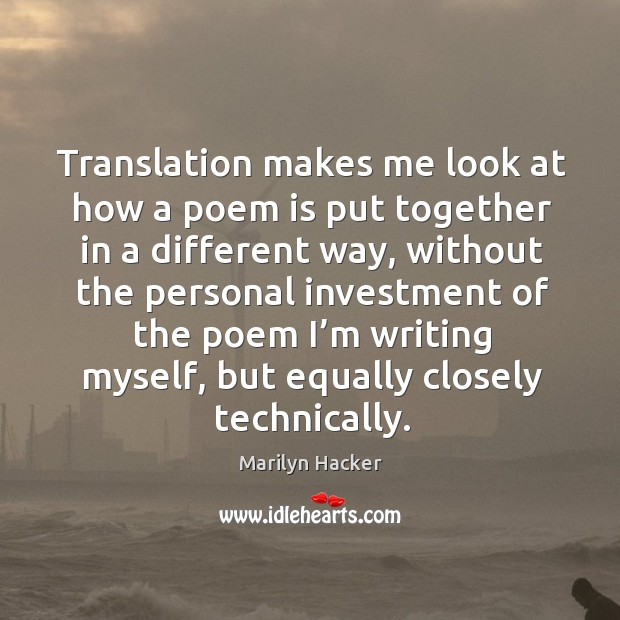 Translation makes me look at how a poem is put together in a different way Image