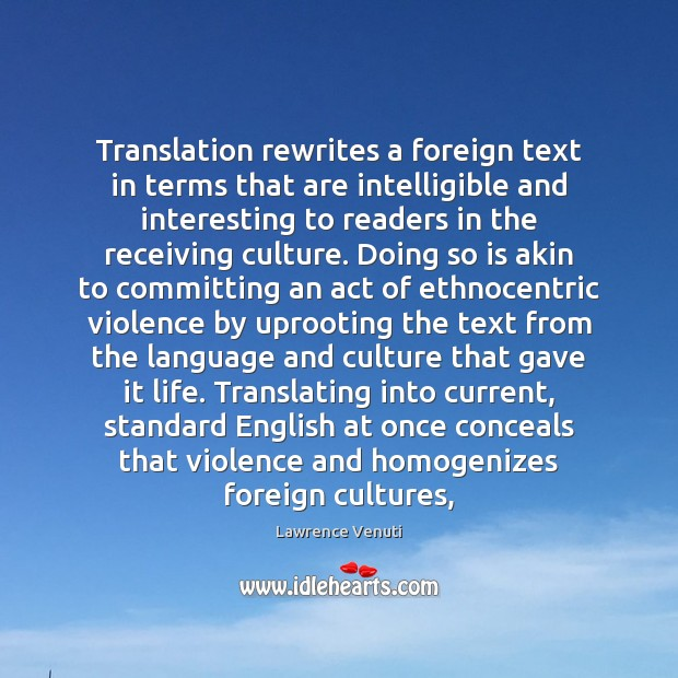 Translation rewrites a foreign text in terms that are intelligible and interesting Image