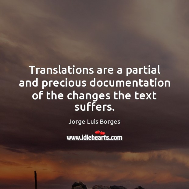 Translations are a partial and precious documentation of the changes the text suffers. Image