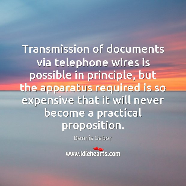 Transmission of documents via telephone wires is possible in principle, but the Image