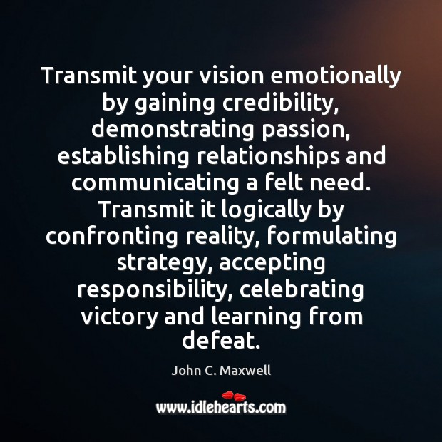 Image, Transmit your vision emotionally by gaining credibility, demonstrating passion, establishing relationships and