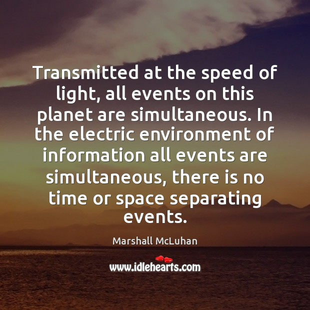 Image, Transmitted at the speed of light, all events on this planet are