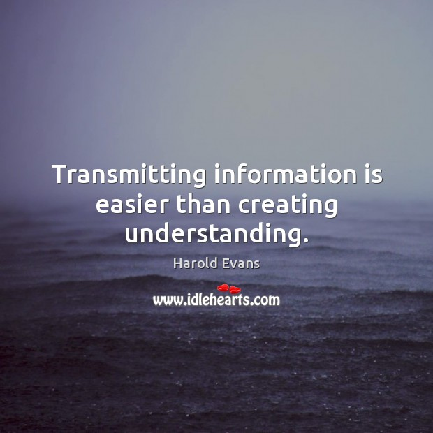 Transmitting information is easier than creating understanding. Image