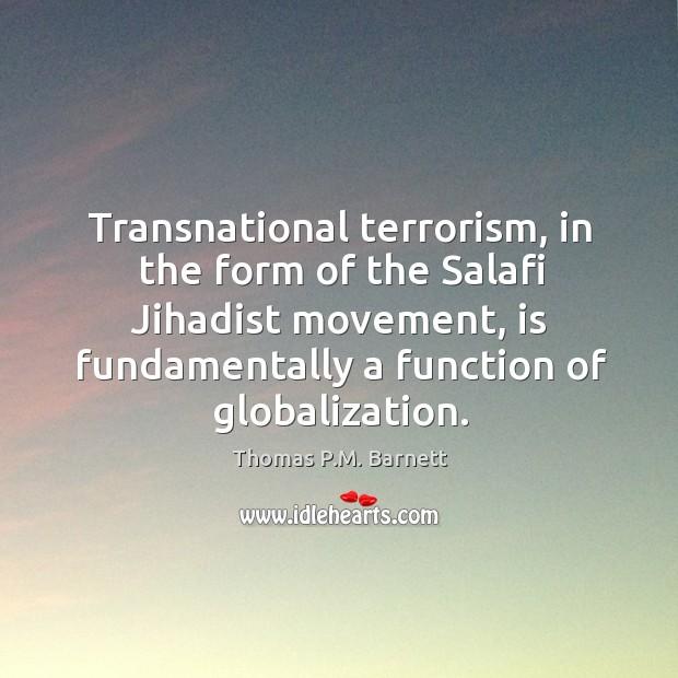 Transnational terrorism, in the form of the Salafi Jihadist movement, is fundamentally Image