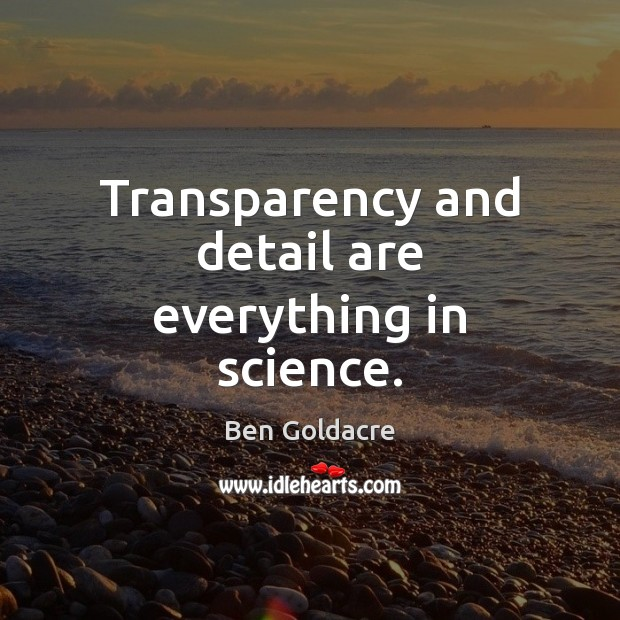 Image, Transparency and detail are everything in science.