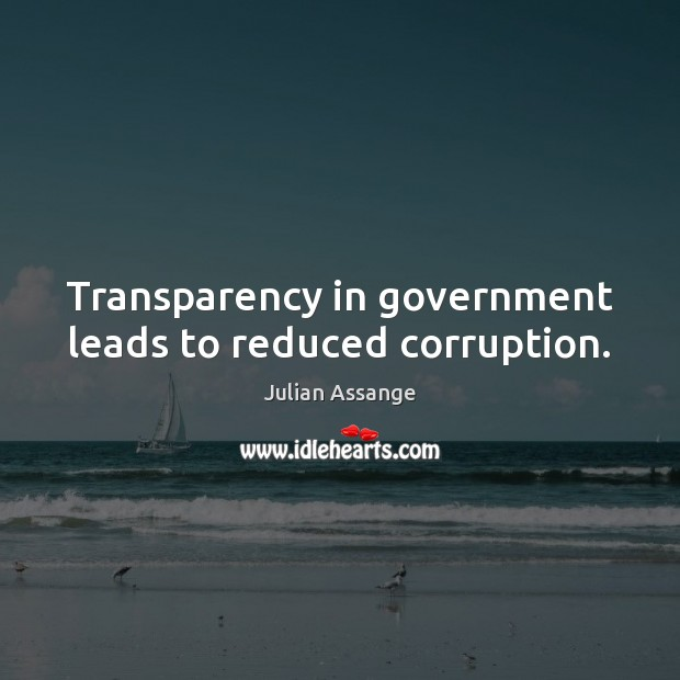 Transparency in government leads to reduced corruption. Julian Assange Picture Quote