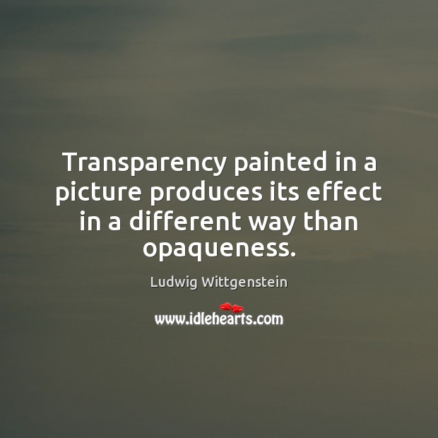 Transparency painted in a picture produces its effect in a different way than opaqueness. Image
