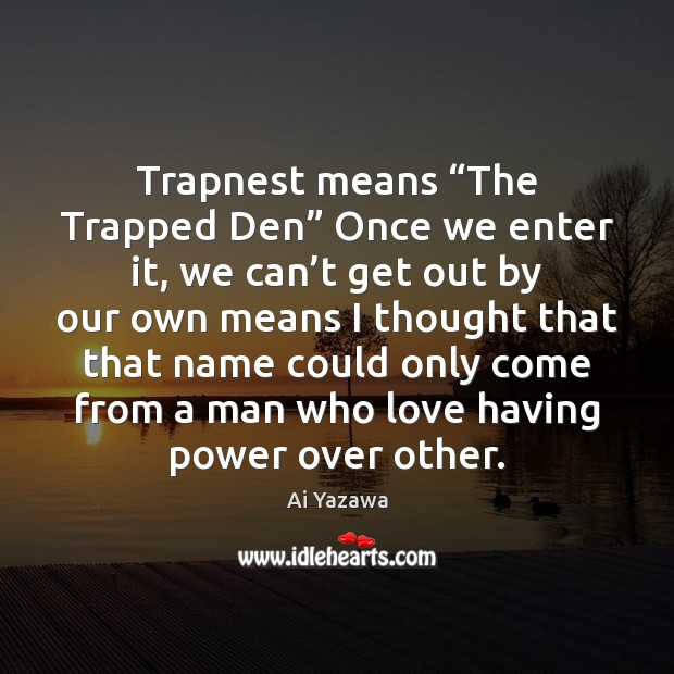 "Trapnest means ""The Trapped Den"" Once we enter it, we can't Ai Yazawa Picture Quote"