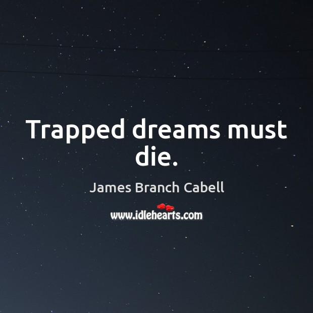 Trapped dreams must die. Image