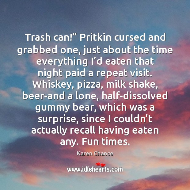 "Trash can!"" Pritkin cursed and grabbed one, just about the time everything Karen Chance Picture Quote"