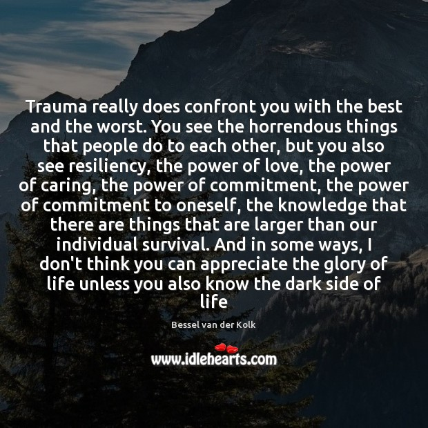 Image, Trauma really does confront you with the best and the worst. You