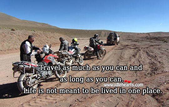 Life is not meant to be lived in one place. Travel Quotes Image