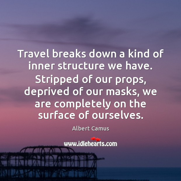 Image, Travel breaks down a kind of inner structure we have. Stripped of