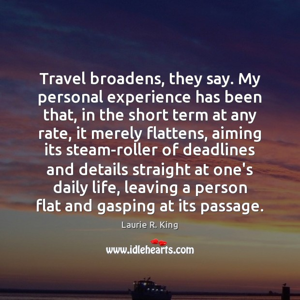Travel broadens, they say. My personal experience has been that, in the Image