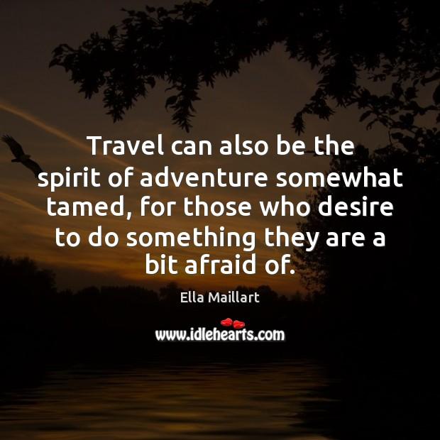 Image, Travel can also be the spirit of adventure somewhat tamed, for those