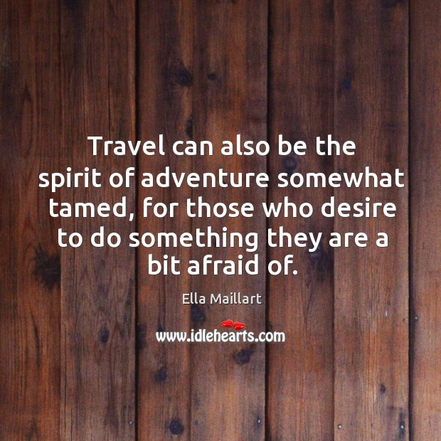 Image, Travel can also be the spirit of adventure somewhat tamed, for those who desire to do something they are a bit afraid of.