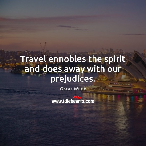 Travel ennobles the spirit and does away with our prejudices. Image