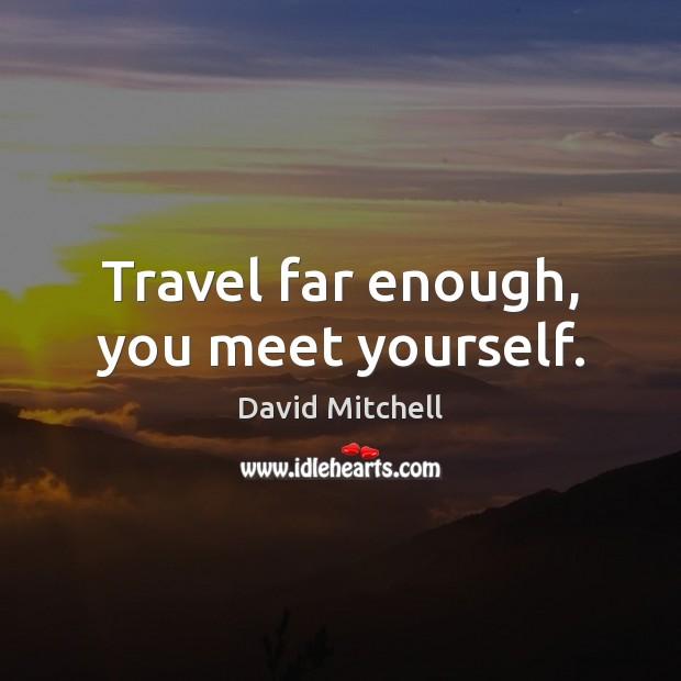 Image, Travel far enough, you meet yourself.