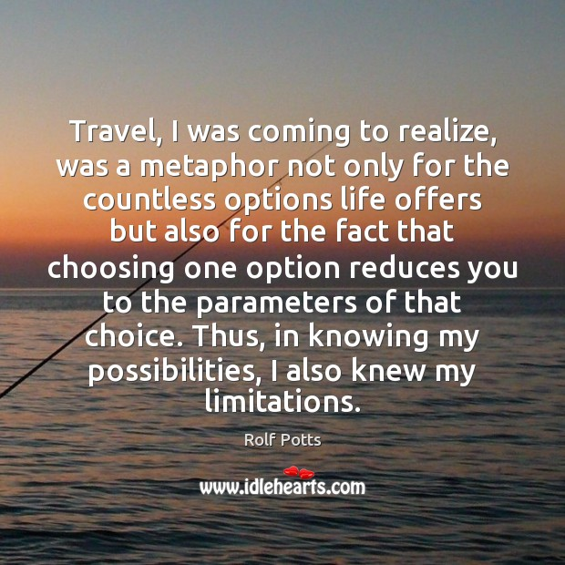 Travel, I was coming to realize, was a metaphor not only for Rolf Potts Picture Quote