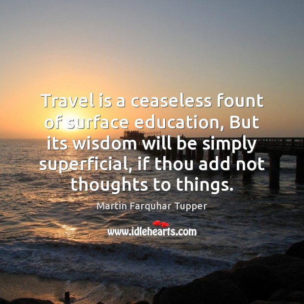Travel is a ceaseless fount of surface education, But its wisdom will Image